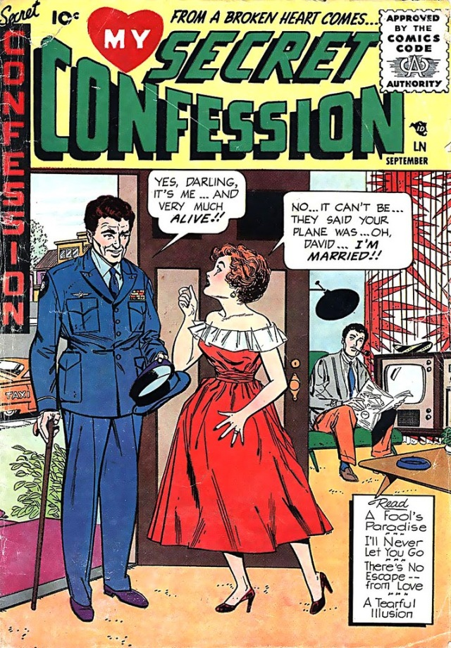 "Vintage cover of a 10¢ pulp comic, My Secret Confession, ""Yes, Darling, it's me … and very much alive!"" ""No, it can't be … they said your plane was  … oh, David, I'm Married!"""